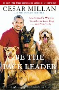 Be the Pack Leader Use Cesars Way to Transform Your Dog & Your Life