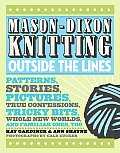 Mason-Dixon Knitting Outside the Lines: Patterns, Stories, Pictures, True Confessions, Tricky Bits, Whole New Worlds, and Familiar Ones, Too Cover
