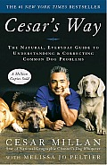 Cesar's Way: The Natural, Everyday Guide to Understanding and Correcting Common Dog Problems Cover