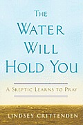 The Water Will Hold You: A Skeptic Learns to Pray Cover