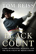 Black Count Glory Revolution Betrayal & the Real Count of Monte Cristo