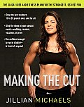 Making the Cut: The 30-Day Diet and Fitness Plan for the Strongest, Sexiest You Cover