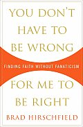 You Dont Have to Be Wrong for Me to Be Right Finding Faith Without Fanaticism