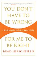 You Don't Have to Be Wrong for Me to Be Right: Finding Faith Without Fanaticism Cover