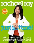 Rachael Ray Just in Time All New 30 Minutes Meals Plus Super Fast 15 Minute Meals & Slow It Down 60 Minute Meals