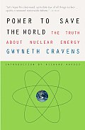 Power To Save the World: the Truth About Nuclear Energy (08 Edition)