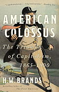American Colossus The Triumph of Capitalism 1865 1900