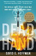 Dead Hand The Untold Story of the Cold War Arms Race & Its Dangerous Legacy