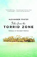 Tales from the Torrid Zone Travels in the Deep Tropics