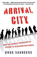 Arrival City: How the Largest Migration in History Is Reshaping Our World (Vintage)