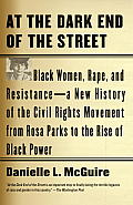 At The Dark End Of The Street: Black Women, Rape, & Resistance--A New History Of The Civil Rights Movement... by Danielle L. Mcguire