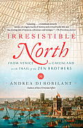 Irresistible North: From Venice to Greenland on the Trail of the Zen Brothers Cover