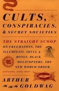 Cults Conspiracies & Secret Societies The Straight Scoop on FreemasonsThe Illuminati Skull & Bones Black Helicopters The New World Order & many many more