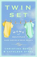 Twin Set: Moms of Multiples Share Survive & Thrive Secrets