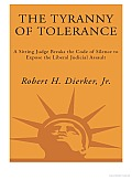 The Tyranny of Tolerance: A Sitting Judge Breaks the Code of Silence to Expose the Liberal Judicial Assault Cover
