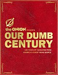 Onion Presents Our Dumb Century 100 Years of Headlines from Americas Finest News Source