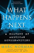 What Happens Next A History of American Screenwriting