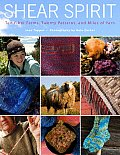 Shear Spirit: Ten Fiber Farms, Twenty Patterns, and Miles of Yarn