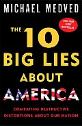 10 Big Lies About America Combating Destructive Distortions about Our Nation