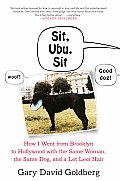 Sit Ubu Sit How I Went from Brooklyn to Hollywood with the Same Woman the Same Dog & a Lot Less Hair
