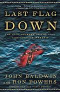Last Flag down: The Epic Journey of the Last Confederate Warship Cover