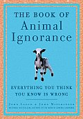 Book of Animal Ignorance Everything You Think You Know Is Wrong