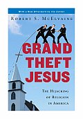 Grand Theft Jesus The Hijacking of Religion in America