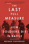 Last Full Measure How Soldiers Die in Battle