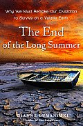 End of the Long Summer Why We Must Remake Our Civilization to Survive on a Volatile Earth