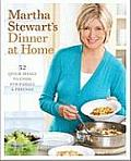 Martha Stewart's Dinner at Home: 52 Quick Meals to Cook for Family & Friends
