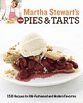 Martha Stewarts New Pies & Tarts 150 Recipes for Old Fashioned Favorites & Modern Classics