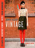 Born Again Vintage 25 Ways to Deconstruct Reinvent Recycle Your Wardrobe