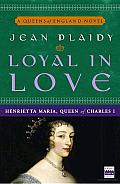 Loyal in Love: Henrietta Maria, Wife of Charles I Cover