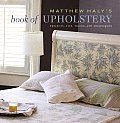 Matthew Halys Book of Upholstery Projects Tips Tricks & Techniques