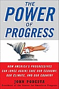 The Power of Progress: How America's Progressives Can (Once Again) save Our Economy, Our Climate, and Our Country Cover