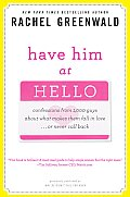 Have Him at Hello: Confessions from 1,000 Guys about What Makes Them Fall in Love... or Never Call Back