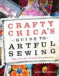 Crafty Chicas Guide to Artful Sewing Fabu Low Sew Projects for the Everyday Crafter