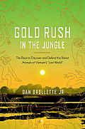 "Gold Rush in the Jungle: The Race to Discover and Defend the Rarest Animals of Vietnam's ""Lost World"""