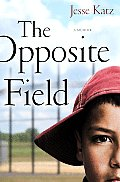 Opposite Field A Memoir of Love & Little League