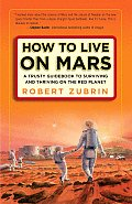 How to Live on Mars A Trusty Guidebook to Surviving & Thriving on the Red Planet