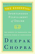 Essential Spontaneous Fulfillment of Desire The Essence of Harnessing the Infinite Power of Coincidence