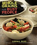 Whole Grains for Busy People: Fast, Flavor-Packed Meals and More for Everyone