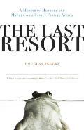 Last Resort A Memoir of Mischief & Mayhem on a Family Farm in Africa