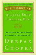 The Essential Ageless Body, Timeless Mind: The Essence of the Quantum Alternative to Growing Old Cover