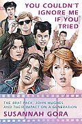 You Couldnt Ignore Me If You Tried The Brat Pack Their Films & Their Impact on a Generation
