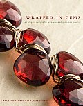 Wrapped in Gems 40 Elegant Designs for Wire Wrapped Gemstone Jewelry