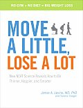 Move a Little Lose a Lot New NEAT Science Reveals How to Be Thinner Happier & Smarter