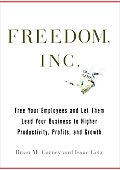 Freedom, Inc.: Free Your Employees and Let Them Lead Your Business to Higher Productivity, Profits, and Growth Cover