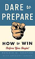 Dare to Prepare: How to Win before You Begin Cover