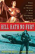 Hell Hath No Fury: True Stories of Women at War from Antiquity to Iraq Cover